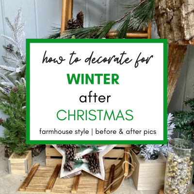 How to Decorate for Winter after Christmas, Farmhouse Style (with Before & After Pictures)