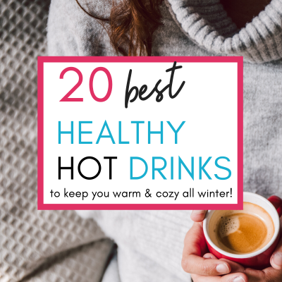 20 Best Healthy Hot Drinks to Keep You Warm All Winter